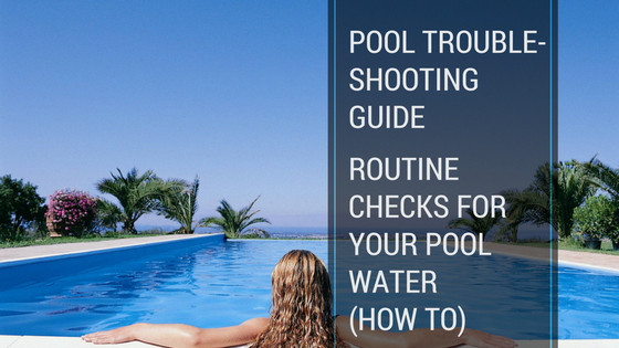 Troubleshooting Pools: Routine Checks for Your Pool Water