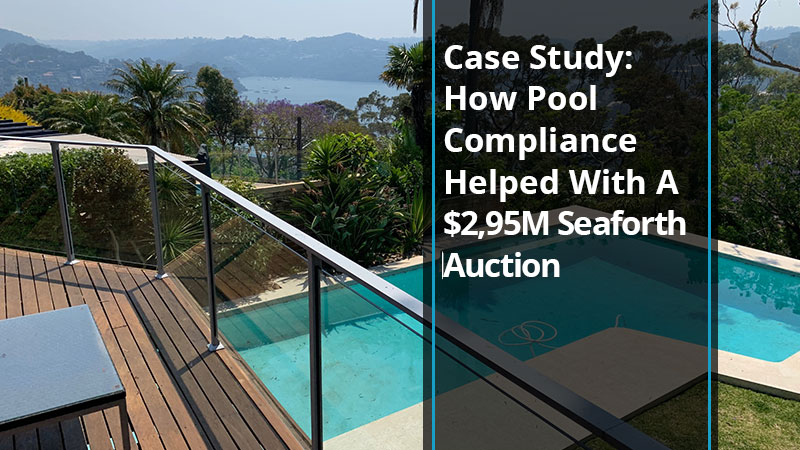Case Study: How Pool Compliance Helped With A $2,95M Seaforth Auction