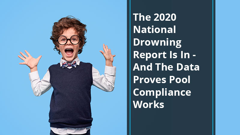 The 2020 National Drowning Report Is In – And The Data Proves Pool Compliance Works