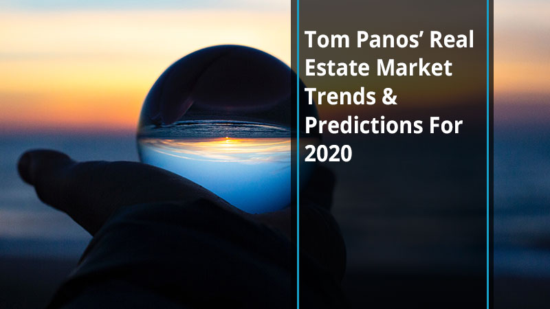 Tom Panos' Real Estate Market Trends & Predictions For 2020